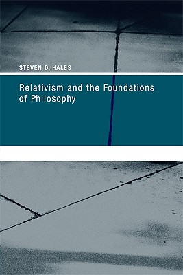 Relativism and the Foundations of Philosophy - Hales, Steven D