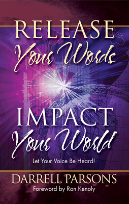 Release Your Words - Impact Your World: Let Your Voice Be Heard! - Parsons, Darrell, and Kenoly, Ron (Foreword by)