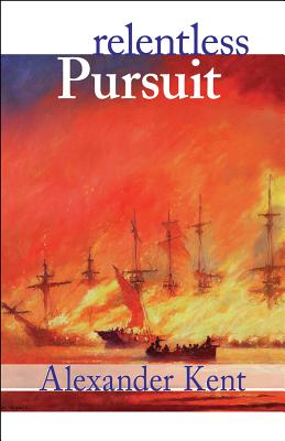 Relentless Pursuit: The Richard Bolitho Novels, Vol. 25 - Kent, Alexander
