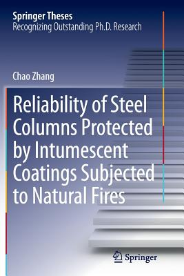 Reliability of Steel Columns Protected by Intumescent Coatings Subjected to Natural Fires - Zhang, Chao