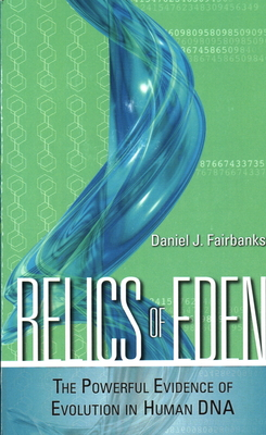 Relics of Eden: The Powerful Evidence of Evolution in Human DNA - Fairbanks, Daniel J