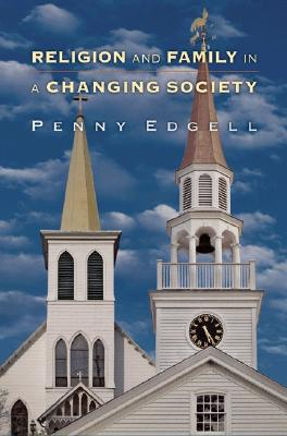 Religion and Family in a Changing Society - Edgell, Penny