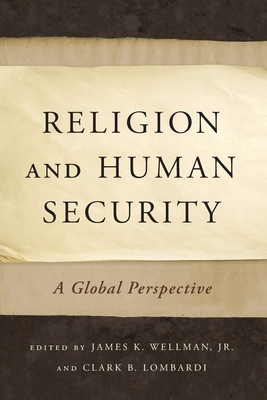 Religion and Human Security: A Global Perspective - Wellman, James K (Editor)
