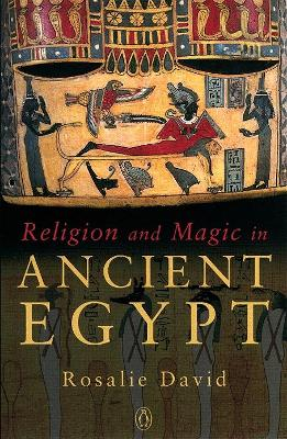 Religion and Magic in Ancient Egypt - David, Rosalie, Dr.