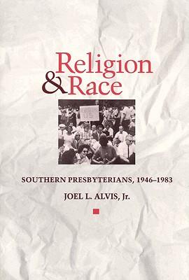 Religion and Race: Southern Presbyterians, 1946 to 1983 - Alvis Jr, Joel L