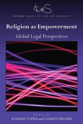 Religion as Empowerment: Global legal perspectives - Topidi, Kyriaki (Editor), and Fielder, Lauren (Editor)