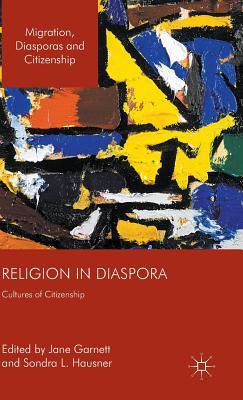 Religion in Diaspora: Cultures of Citizenship - Hausner, Sondra L. (Editor), and Garnett, Jane (Editor)