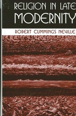 Religion in Late Modernity - Neville, Robert Cummings