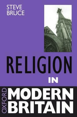 Religion in Modern Britain. - Bruce, Steve, Professor