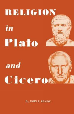 Religion in Plato and Cicero - Rexine, John E