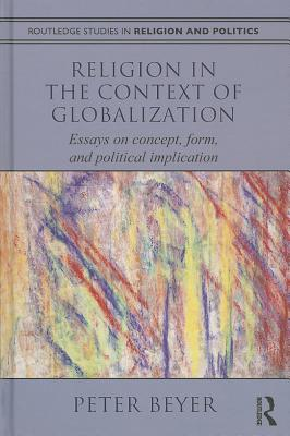 Religion in the Context of Globalization: Essays on Concept, Form, and Political Implication - Beyer, Peter