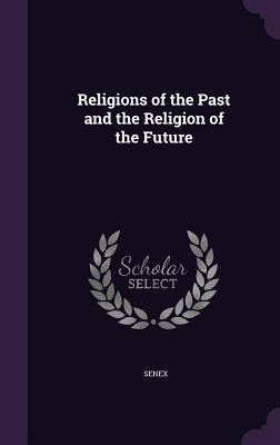 Religions of the Past and the Religion of the Future - Senex