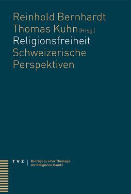 Religionsfreiheit: Schweizerische Perspektiven - Bernhardt, Reinhold (Editor), and Kuhn, Thomas (Editor)
