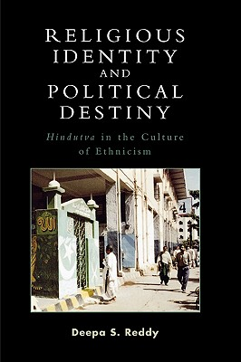 Religious Identity and Political Destiny: Hindutva in the Culture of Ethnicism - Reddy, Deepa S
