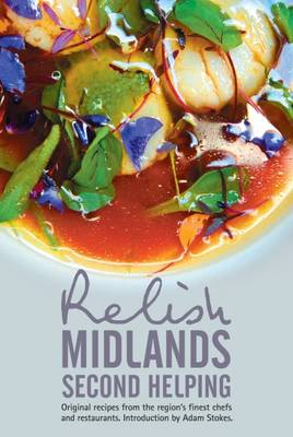 Relish Midlands - Second Helping: Original Recipes from the Region's Finest Chefs and Restaurants 2015 - Peters, Duncan L., and Peters, Teresa (Editor), and Robertson, Paul (Editor)