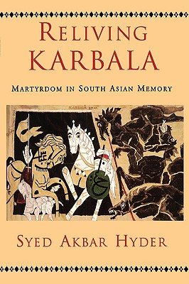 Reliving Karbala: Martyrdom in South Asian Memory - Hyder, Syed Akbar