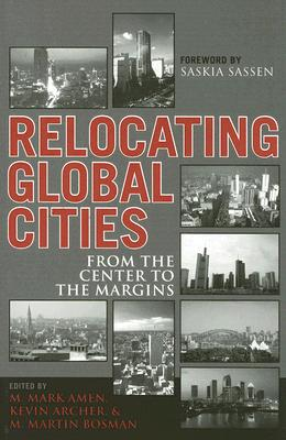 Relocating Global Cities: From the Center to the Margins - Amen, Mark M (Editor), and Archer, Kevin (Editor), and Bosman, Martin M (Editor)