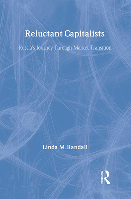 Reluctant Capitalists: Russia's Journey Through Market Transition - Randall, Linda M
