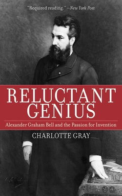 Reluctant Genius: Alexander Graham Bell and the Passion for Invention - Gray, Charlotte