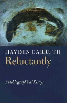 Reluctantly: Autobiographical Essays - Carruth, Hayden