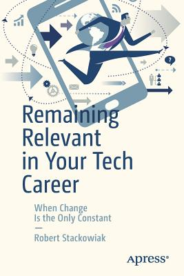 Remaining Relevant in Your Tech Career: When Change Is the Only Constant - Stackowiak, Robert