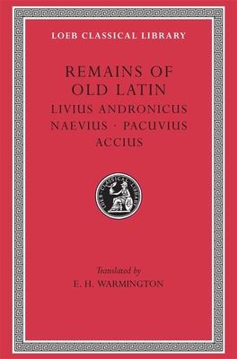 Remains of Old Latin, Volume II: Livius Andronicus. Naevius. Pacuvius. Accius - Ennius, and Livius Andronicus, Andronicus, and Naevius