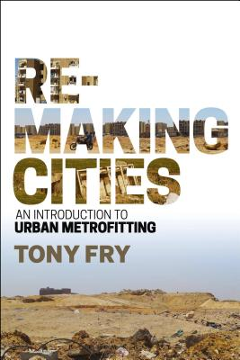 Remaking Cities: An Introduction to Urban Metrofitting - Fry, Tony
