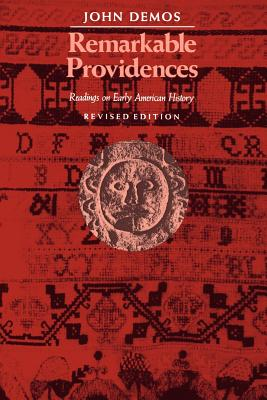 Remarkable Providences: Readings on Early American History - Demos, John (Editor)