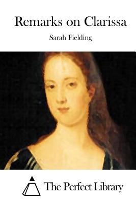 Remarks on Clarissa - Fielding, Sarah, and The Perfect Library (Editor)