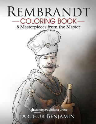 Rembrandt Coloring Book: 8 Masterpieces from the Master - Benjamin, Arthur, Ph.D.