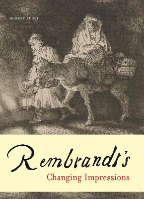 Rembrandt's Changing Impressions - Fucci, Robert, and Freedberg, David, and Cullen, Deborah