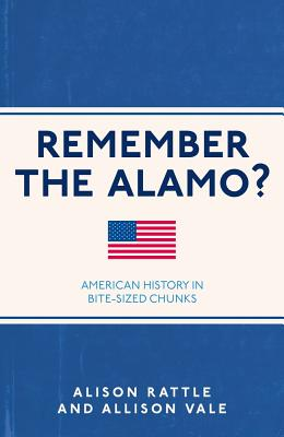 Remember the Alamo?: American History in Bite-Sized Chunks - Rattle, Alison, and Vale, Allison