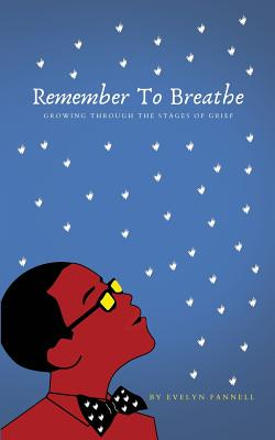 Remember to Breathe: Growing Through the Stages of Grief - Ashley, Michael (Editor), and Fannell, Evelyn