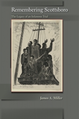 Remembering Scottsboro: The Legacy of an Infamous Trial - Miller, James A