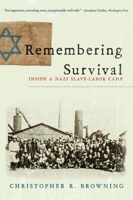 Remembering Survival: Inside a Nazi Slave-Labor Camp - Browning, Christopher R