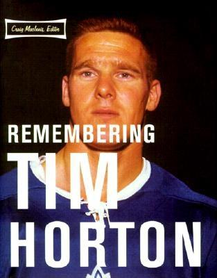 Remembering Tim Horton: A Celebration - MacInnis, Craig (Editor)