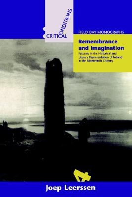 Remembrance and Imagination: Patterns in the Historical and Literary Representation of Ireland in the Nineteenth Century - Leerssen, Joep