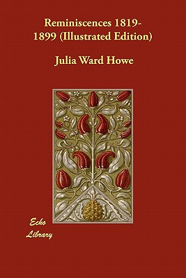 Reminiscences 1819-1899 (Illustrated Edition) - Howe, Julia Ward