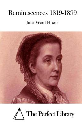 Reminiscences 1819-1899 - Howe, Julia Ward, and The Perfect Library (Editor)