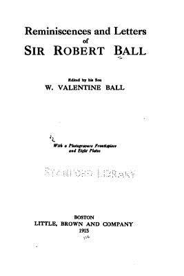 Reminiscences and Letters of Sir Robert Ball - Ball, Robert, Sir