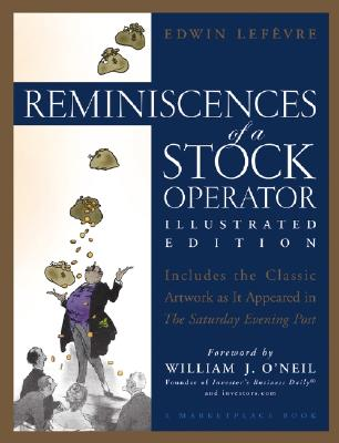 Reminiscences of a Stock Operator - Lefevre, Edwin, and O'Neil, William J (Foreword by)