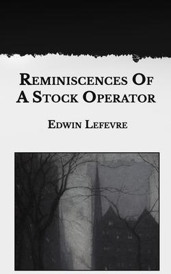 Reminiscences Of A Stock Operator - Lefevre, Edwin