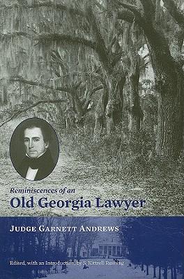 Reminiscences of an Old Georgia Lawyer: Judge Garnett Andrews - Andrews, Garnett