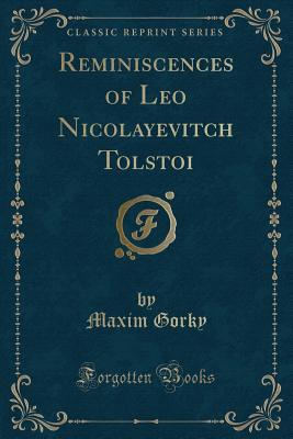 Reminiscences of Leo Nikolaevich Tolstoy (Classic Reprint) - Gorky, Maxim