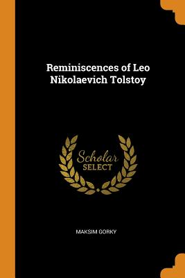 Reminiscences of Leo Nikolaevich Tolstoy - Gorky, Maksim