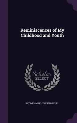 Reminiscences of My Childhood and Youth - Brandes, Georg Morris Cohen