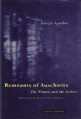 Remnants of Auschwitz: The Witness and the Archive - Agamben, Giorgio, and Heller-Roazen, Daniel (Translated by)