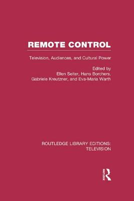 Remote Control: Television, Audiences, and Cultural Power - Seiter, Ellen (Editor), and Borchers, Hans (Editor), and Kreutzner, Gabrielle (Editor)