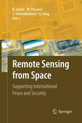 Remote Sensing from Space: Supporting International Peace and Security - Jasani, Bhupendra (Editor), and Pesaresi, Martino (Editor), and Schneiderbauer, Stefan (Editor)