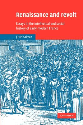 Renaissance and Revolt: Essays in the Intellectual and Social History of Early Modern France - Salmon, John Hearsey McMillan